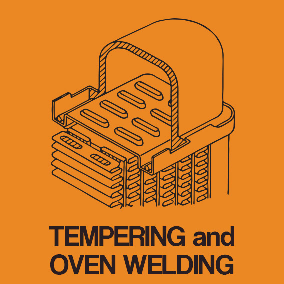 TEMPERING and OVEN WELDING